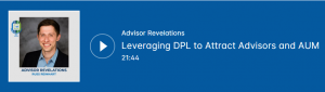 Leveraging DPL to Attract Advisors and AUM